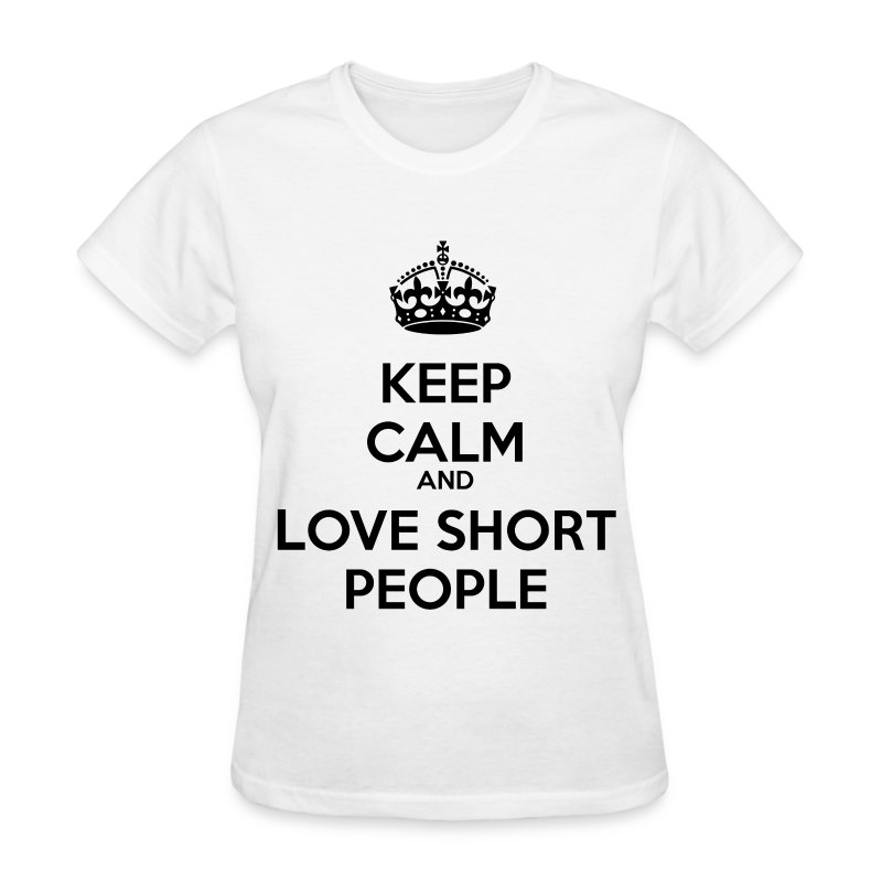 Keep Calm Love Short People ~ Black Letters T-Shirt