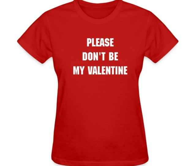 Please Dont Be My Valentine T Shirt