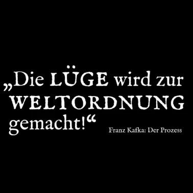 Kafka Zitat Luge Wird Zur Weltordnung Gemacht Kafka Franz Kafka