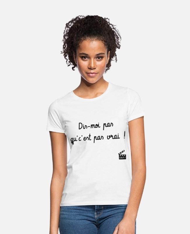 Dis Moi Pas Qu C Est Pas Vrai : Dis-moi, Qu'c'est, Citation, Série, T-shirt, Femme, Spreadshirt