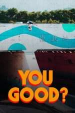 YOU GOOD?