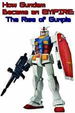 How Gundam Became an EMPIRE: The Rise of Gunpla