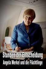 Stunden der Entscheidung: Angela Merkel und die Flüchtlinge