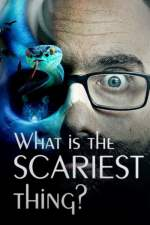 What Is The Scariest Thing?