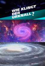 Wie klingt der Urknall – Botschaften vom Anfang des Universums