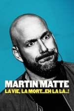 Martin Matte : La vie, la mort... eh la la..!