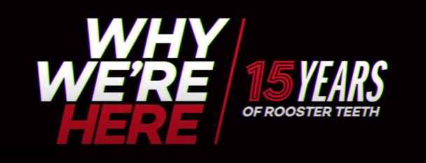Why We're Here: 15 Years of Rooster Teeth 2018