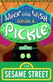 When You Wish Upon a Pickle: A Sesame Street Special 2018