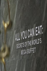 All You Can Eat Secrets Of The Worlds Mega Buffet 2019