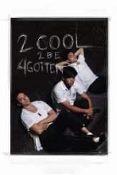 2 Cool 2 Be 4gotten 2016