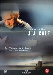 J. J. Cale: To Tulsa And Back (On Tour with J. J. Cale)