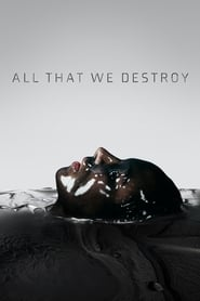 Ver All That We Destroy Online