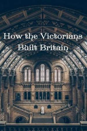 Image How the Victorians Built Britain
