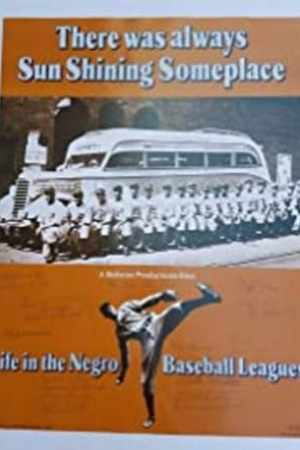 Image There Was Always Sun Shining Someplace: Life in the Negro Baseball Leagues