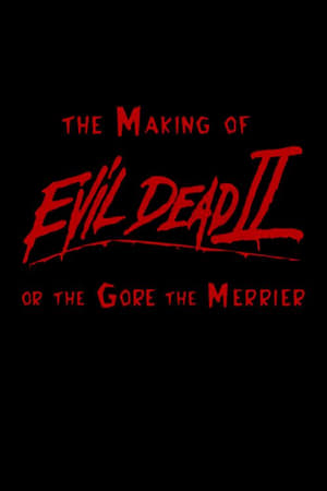 Image The Gore the Merrier: The Making of Evil Dead II