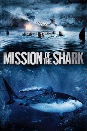 Image Mission of the Shark: The Saga of the U.S.S. Indianapolis