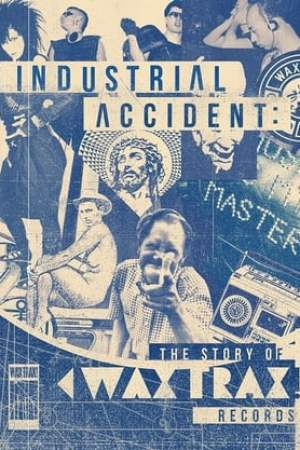 Image Industrial Accident: The Story of Wax Trax! Records