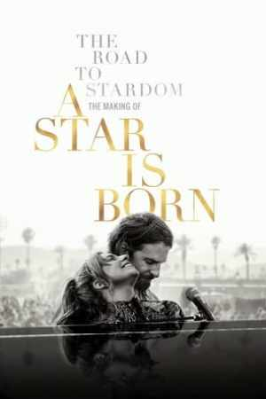 Image The Road to Stardom: The Making of A Star is Born