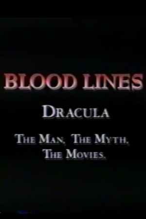 Image Blood Lines: Dracula - The Man. The Myth. The Movies.