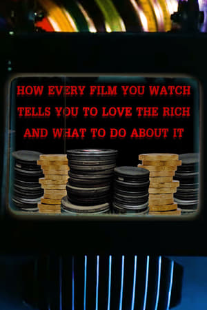 Image How Every Film You Watch Tells You To Love The Rich and What To Do About It