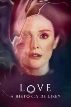 LOVE: A História de Lisey 1ª Temporada Torrent (2021) Dual Áudio - Download 720p | 1080p | 2160p 4K