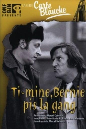 Ti-Mine, Bernie pis la gang…