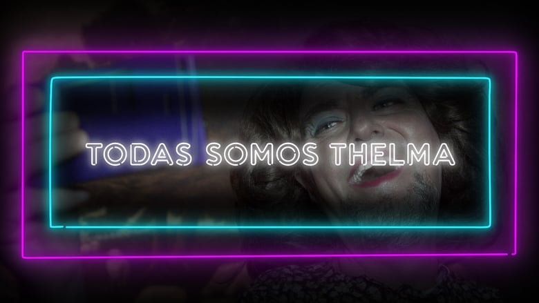 Watch Todas Somos Thelma Full Movie Online Free
