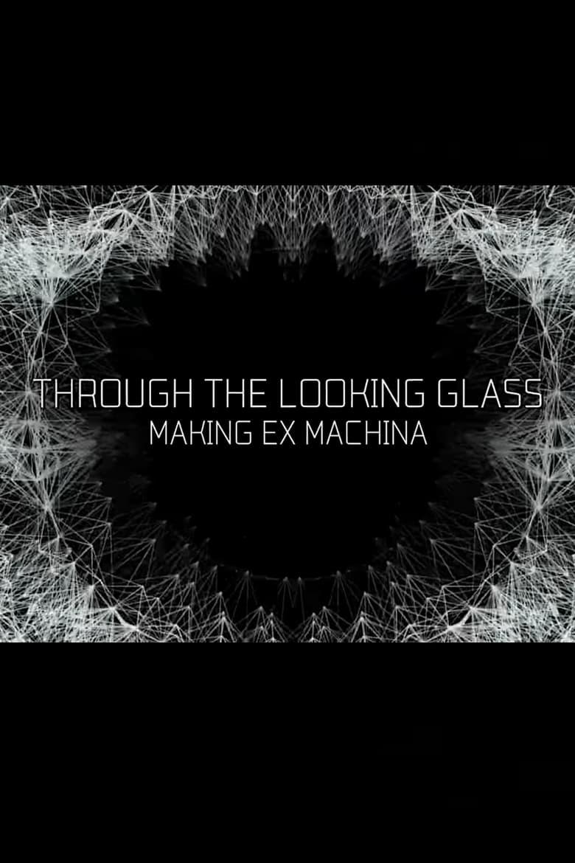 Through the Looking Glass: Making Ex Machina