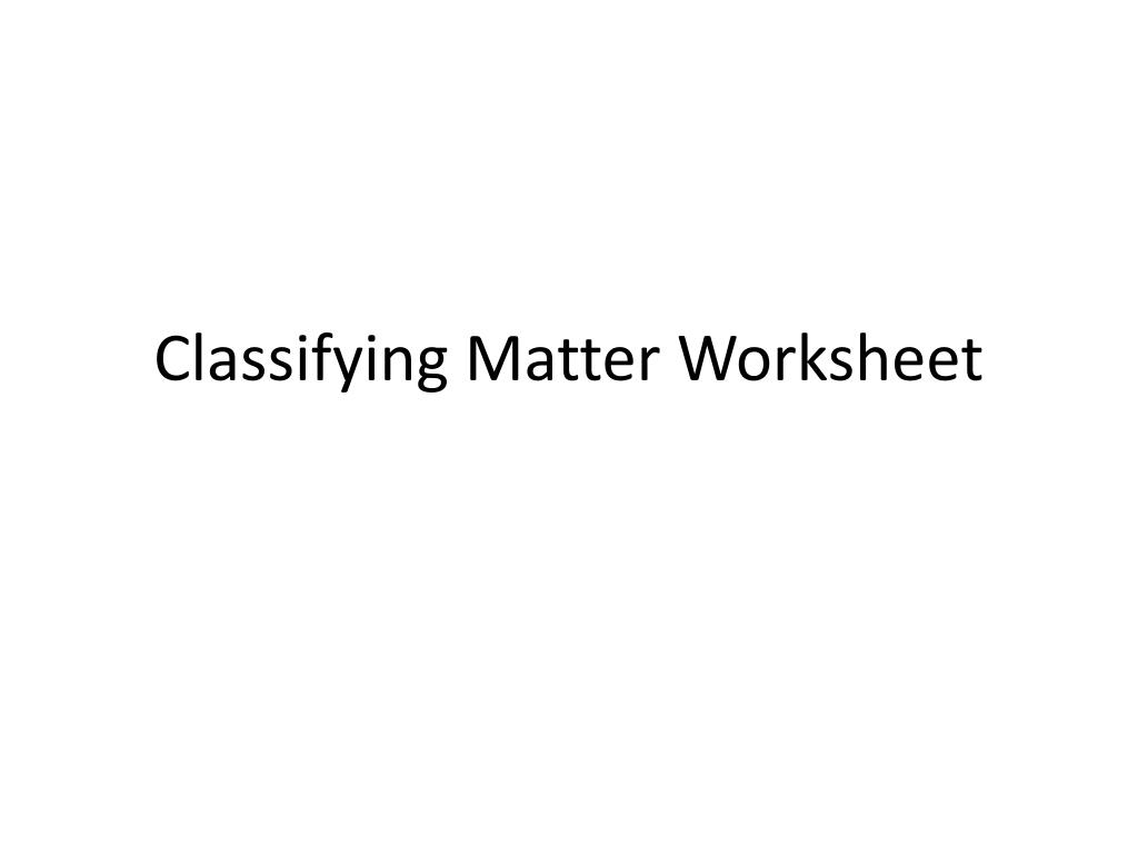 hight resolution of PPT - Classifying Matter Worksheet PowerPoint Presentation