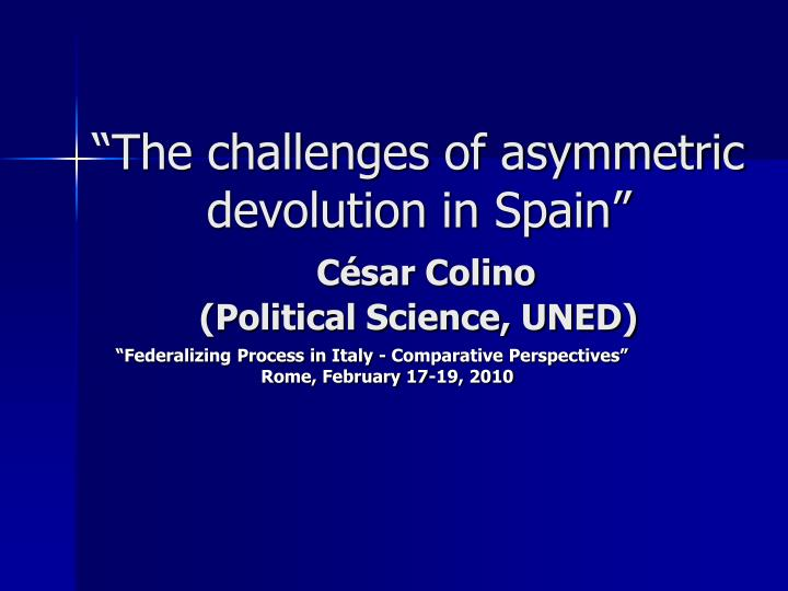 Ppt The Challenges Of Asymmetric Devolution In Spain