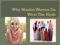 PPT - Why Muslim Women Do Wear The Hijab PowerPoint ...