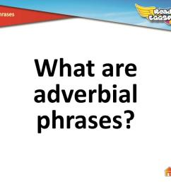 PPT - What are adverbial phrases? PowerPoint Presentation [ 768 x 1024 Pixel ]