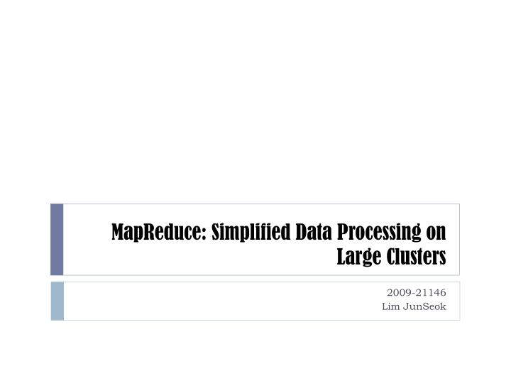PPT - MapReduce : Simplified Data Processing on Large Clusters PowerPoint Presentation - ID:2383143