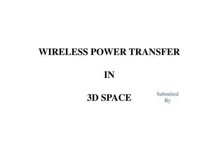 WIRELESS POWER TRANSFER IN 3D SPACE PowerPoint