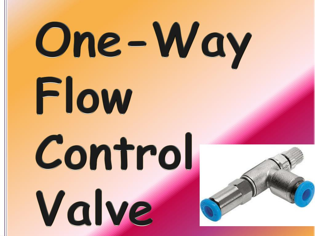 hight resolution of one way flow control valve