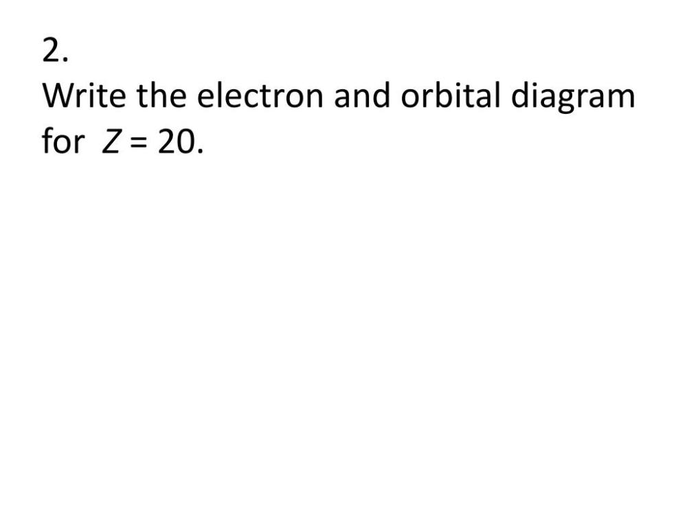 medium resolution of write the electron and orbital diagram for z 20