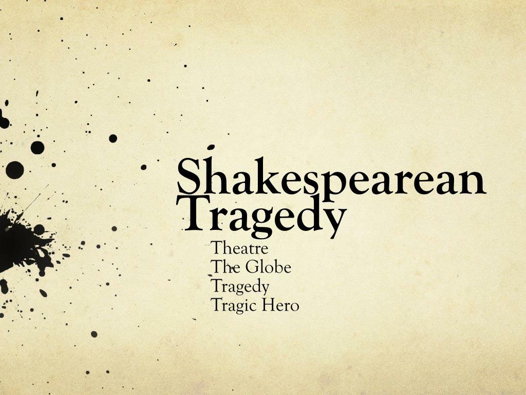 Shakespearean Tragic Hero Shakespearean Tragedy 02 01