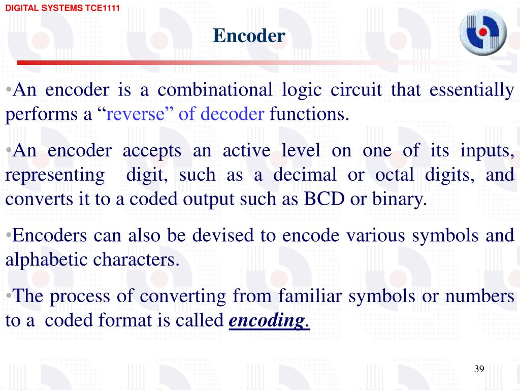 hight resolution of encoder an encoder is a combinational logic circuit that essentially performs a reverse of decoder functions an encoder accepts an active level on