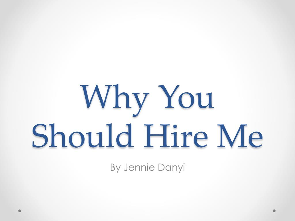 PPT - Why You Should Hire Me PowerPoint Presentation free ...