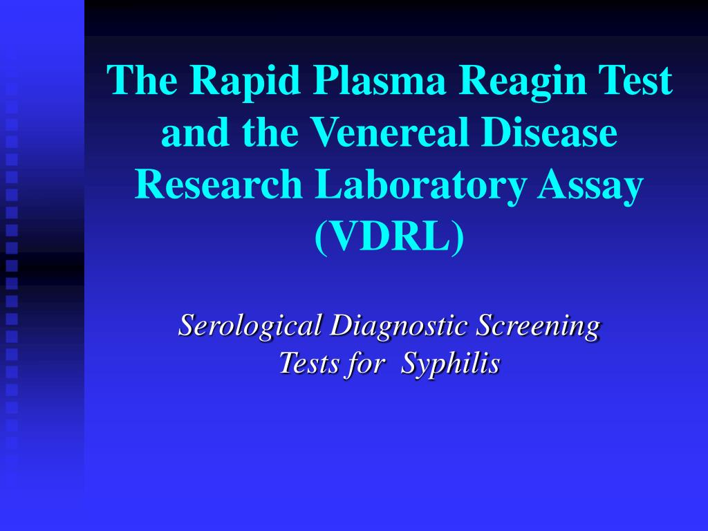 PPT - The Rapid Plasma Reagin Test and the Venereal Disease Research Laboratory Assay (VDRL) PowerPoint Presentation - ID:4028061