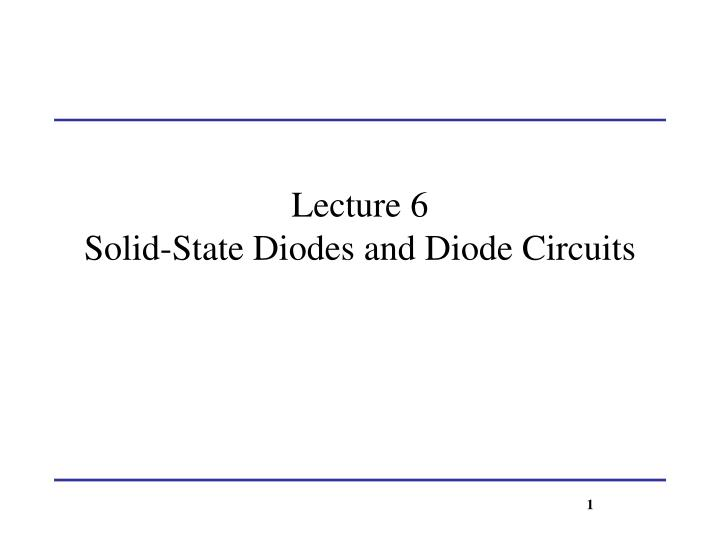 Ppt Lecture 6 Solid State Diodes And Diode Circuits