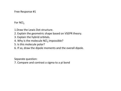 small resolution of free response 1 for ncl3 1 draw the lewis dot structure 2 explain the geometric shape based on vsepr theory 3 explain the hybrid orbitals 4