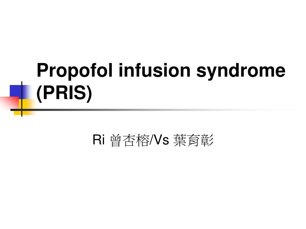 PPT - Propofol infusion syndrome (PRIS) PowerPoint Presentation. free download - ID:4740481