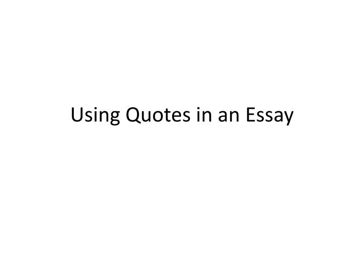 Using Quotes In An Essay Powerpoint Custom Paper Academic Service