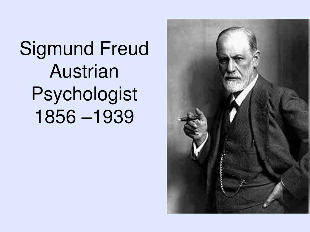 PPT - Sigmund Freud Austrian Psychologist 1856 –1939 ...