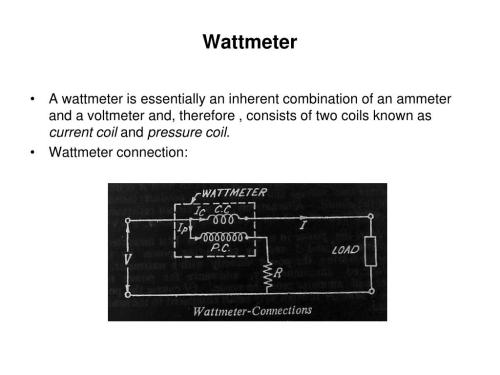 small resolution of wattmeter a wattmeter is essentially an inherent combination of an ammeter and a voltmeter and therefore consists of two coils known as current coil