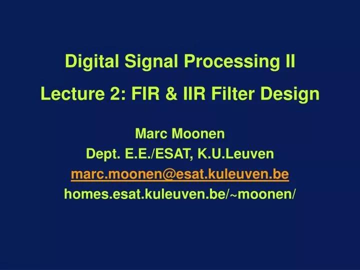 PPT - Digital Signal Processing II Lecture 2: FIR & IIR Filter Design PowerPoint Presentation - ID:5881742