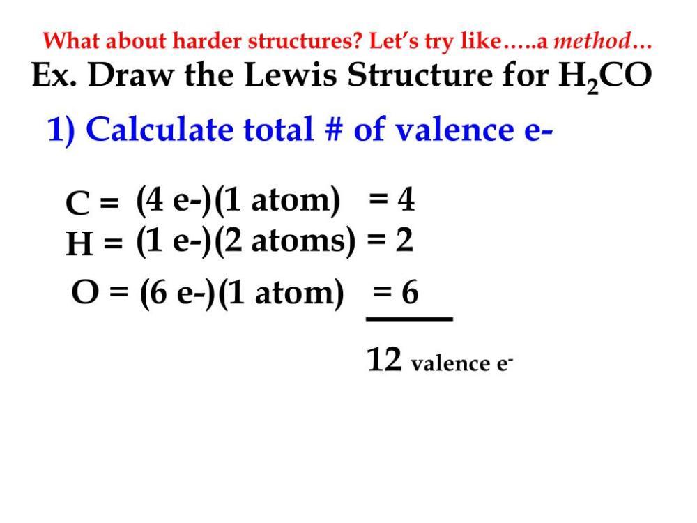 medium resolution of ex draw the lewis structure for h2co 1 calculate total of valence e 4 e 1 atom 4 c 1 e 2 atoms 2 h o 6 e 1 atom 6 12 valence e