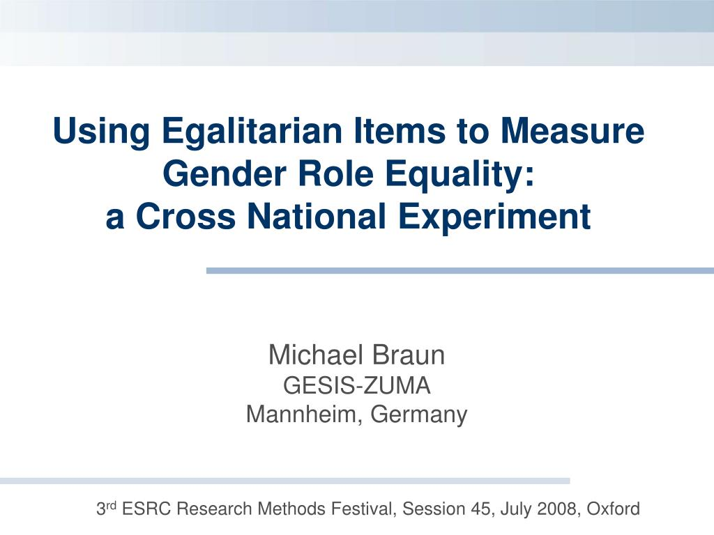 PPT - Using Egalitarian Items to Measure Gender Role Equality: a Cross National Experiment PowerPoint Presentation - ID:6833693
