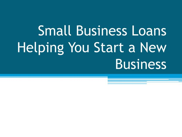 PPT  Small Business Loans Helping You Start a New
